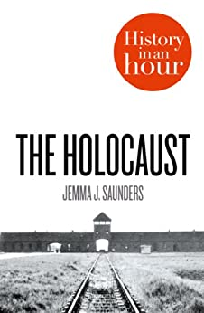 The Holocaust: History in an Hour by [Saunders, Jemma J.]