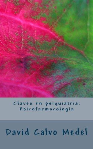 Claves en psiquiatría: psicofarmacología por David Calvo Medel