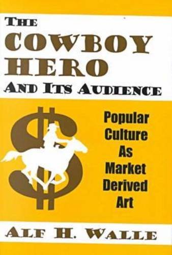 the-cowboy-hero-and-its-audience-popular-culture-as-market-derived-art