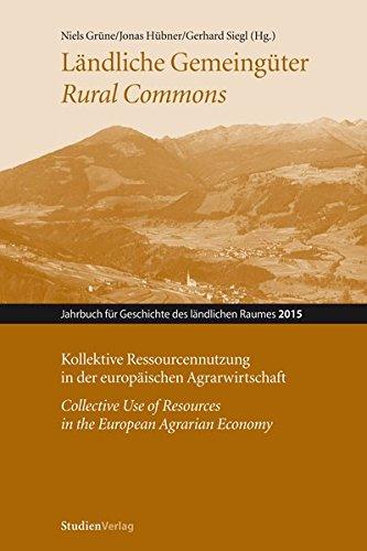 Ländliche Gemeingüter / Rural Commons: Kollektive Ressourcennutzung in der europäischen Agrarwirtschaft / Collective Use of Resources in the European ... für Geschichte des ländlichen Raumes)