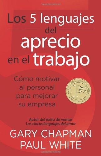 Los 5 lenguajes del aprecio en el trabajo: Cómo motivar al personal para mejorar su empresa (Spanish Edition)