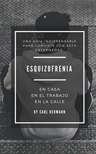 LA ESQUIZOFRENIA EN CASA, EN EL TRABAJO, EN LA CALLE.