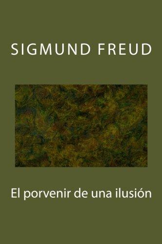 El porvenir de una ilusion por Sigmund Freud