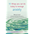 50 Things You Can Do Today To Manage Anxiety (Personal Health Guides)