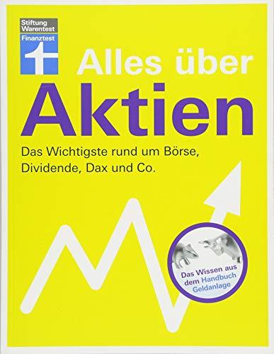 Alles über Aktien, Dividende, Dax und Co. - Fundiertes Wissen für Einsteiger und Fortgeschrittene - Vermögensaufbau an der Börse