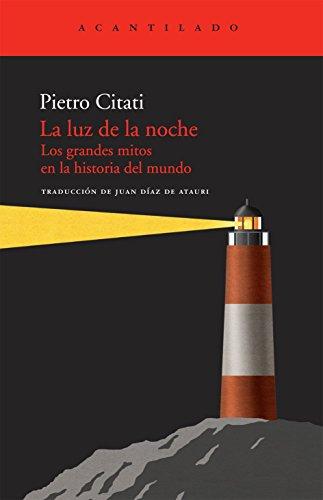 Descargar Libro La luz de la noche: Los grandes mitos en la historia del mundo (El Acantilado) de Pietro Citati