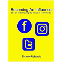 BECOMING AN INFLUENCER: The art of harnessing the power of social media (English Edition)
