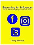 BECOMING AN INFLUENCER: The art of harnessing the power of social media