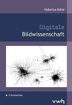 Digitale Bildwissenschaft von [Kohle, Hubertus]