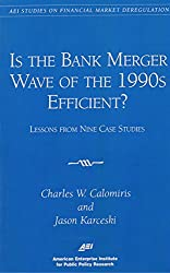 Is the Bank Merger Wave of the 1990s Efficient?: Lessons from Nine Case Studies, Studies on Financial Market Deregulation (Aei Studies on Financial Market Deregulation)