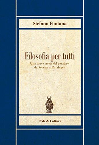Filosofia per tutti: Una breve storia del pensiero da Socrate a Ratzinger