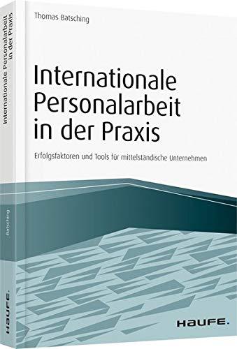 Internationale Personalarbeit in der Praxis: Erfolgsfaktoren und Tools für mittelständische Unternehmen (Haufe Fachbuch)