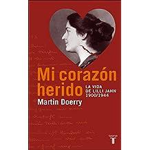 Mi Corazon Herido. La Vida de Lilli Jahn, 1900-1944 (MEMORIAS Y BIOGRAFIAS)