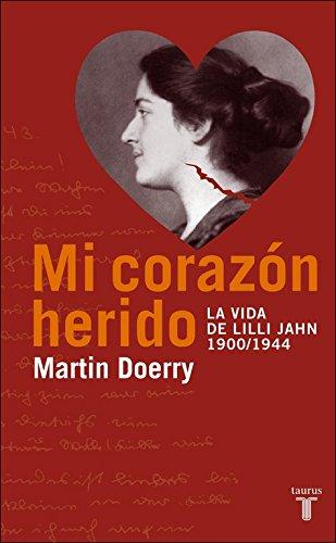 Mi Corazon Herido. La Vida de Lilli Jahn, 1900-1944 (Biografías) por DOERRY  MARTIN DOERRY  MARTIN