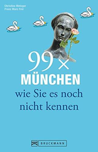 99 x München wie Sie es noch nicht kennen