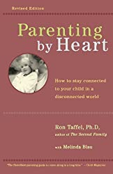 Parenting by Heart: How to Stay Connected to Your Child in a Disconnected World by Ron Taffel (2002-01-03)