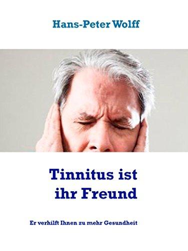 Er Behandlung (Tinnitus ist ihr Freund: Er verhilft Ihnen zu mehr Gesundheit)