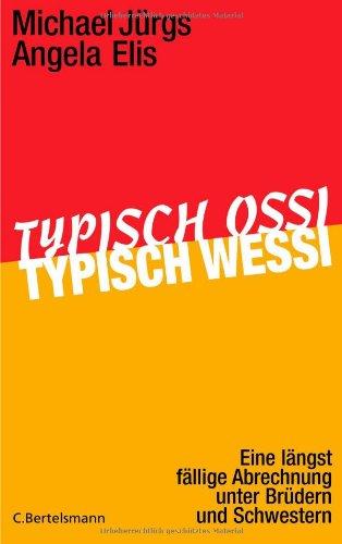 Typisch Ossi, typisch Wessi: Eine längst fällige Abrechnung unter Brüdern und Schwestern