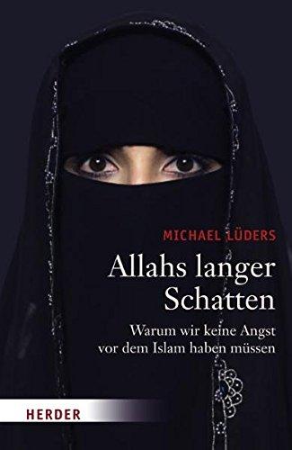Allahs langer Schatten. Warum wir keine Angst vor dem Islam haben müssen