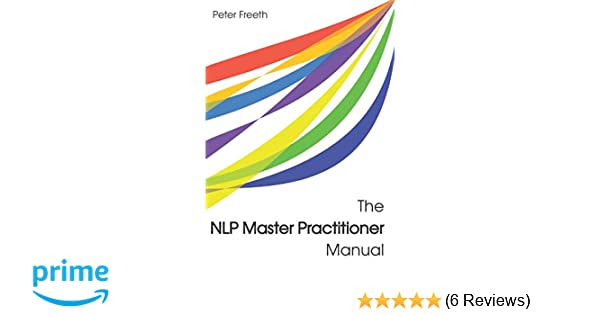 the nlp master practitioner manual amazon co uk peter freeth rh amazon co uk nlp comprehensive practitioner manual pdf nlp comprehensive practitioner manual pdf download
