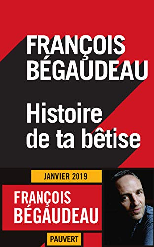 Histoire de ta bêtise (Littérature française) par François Bégaudeau