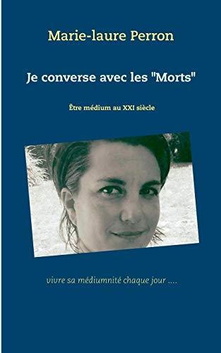 Je converse avec les morts depuis toujours : Être médium au XXIe siècle et mère de famille nombreuse par Marie Laure Perron