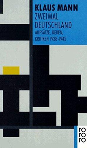 Zweimal Deutschland: Aufsätze, Reden, Kritiken 1938 - 1942