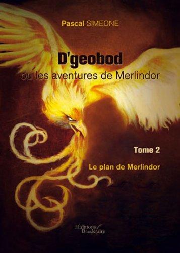 D'geobod ou les aventures de Merlindor : le plan de Merlindor - tome 2