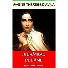 Le Château de l'Âme: Les Sept Demeures ou Le Château intérieur (French Edition)