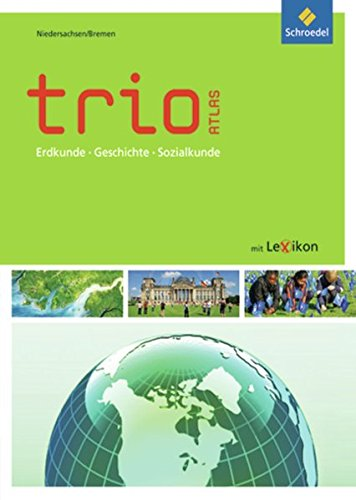 Trio Atlas für Erdkunde, Geschichte und Sozialkunde / Aktuelle Ausgabe Niedersachsen / Bremen: Trio Atlas für Erdkunde, Geschichte und Politik - ... Erdkunde, Geschichte und Sozialkunde, Band 1)