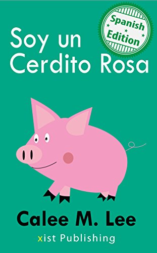 Soy un Cerdito Rosa (I am a Pink Pig) (Xist Kids Spanish Books)