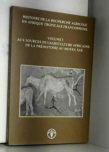 Histoire De La Recherche Agricole En Afrique Tropicale Francophone Volume 1 : De la Préhistoire au Moyen Age par René Tourte