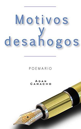 Motivos y desahogos por Adán Avelino Claudio Camacho