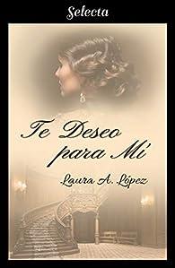 Te deseo para mí par  Laura A. López