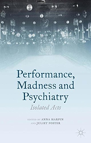 Performance, Madness and Psychiatry: Isolated Acts (Palgrave Politics of Identity and Citizenship Series)