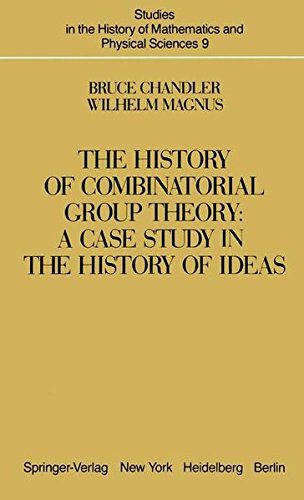 Studies in the history of mathematics and physical sciences, Vol. 9: The history of combinatorial group theory: A case study in the history of ideas