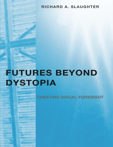 Futures Beyond Dystopia: Creating Social Foresight (Futures in Education)