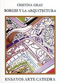 Borges y la arquitectura (Ensayos Arte Cátedra) por Cristina Grau