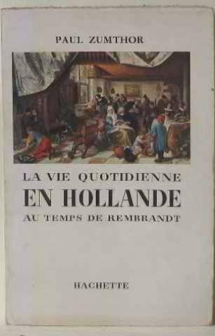 La vie quotidienne en Hollande au temps de Rembrandt