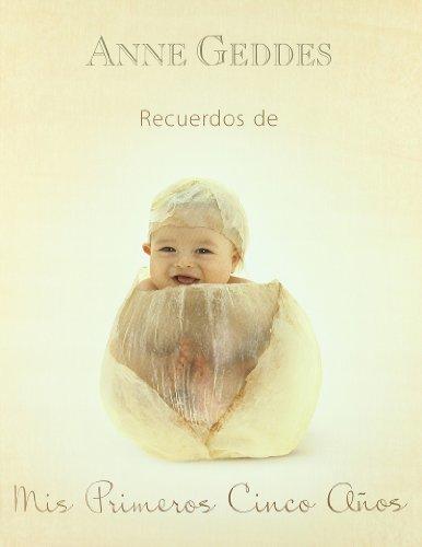 RECUERDOS DE MIS PRIMEROS CINCO AÑOS: EDICION 2011 (INCLUYE MEDIDOR) (No ficción) por Anne Geddes