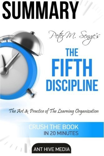 Peter Senge's The Fifth Discipline Summary & Analysis by Ant Hive Media (2015-11-09)