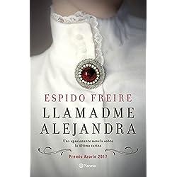Llamadme Alejandra: Premio Azorín 2017 (Autores Españoles e Iberoamericanos)