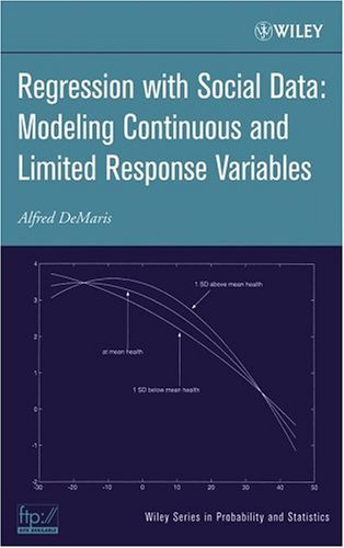 Regression with Social Data: Modeling Continuous and Limited Response Variables (Wiley Series in Probability and Statistics) by Alfred DeMaris (2004-10-01)