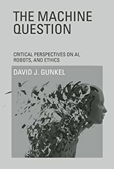 The Machine Question: Critical Perspectives on AI, Robots, and Ethics (MIT Press) by [Gunkel, David J.]