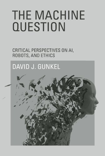 The Machine Question: Critical Perspectives on AI, Robots, and Ethics (The MIT Press) (English Edition)