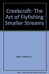 Creekcraft: The Art of Flyfishing Smaller Streams by William C. Black (1989-01-02)