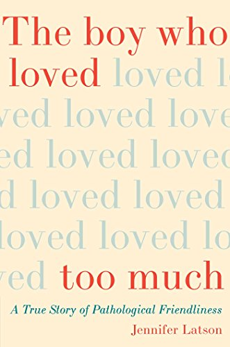 The Boy Who Loved Too Much: A True Story of Pathological Friendliness por Jennifer Latson