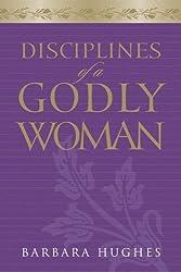 Disciplines Of A Godly Woman by Barbara Hughes (January 10,2006)