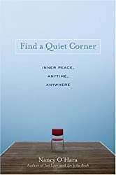 Find a Quiet Corner: Inner Peace: Anytime, Anywhere by Nancy O'Hara (2009-05-05)