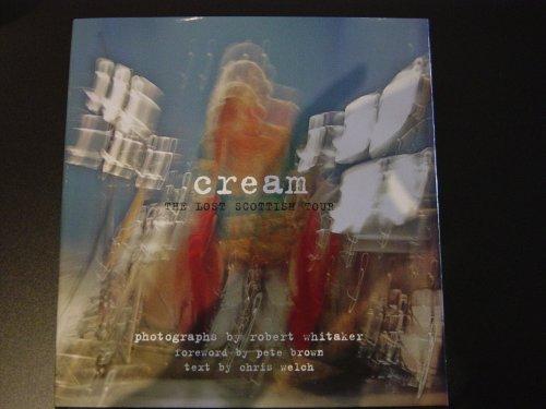 Cream. The Lost Scottish Tour